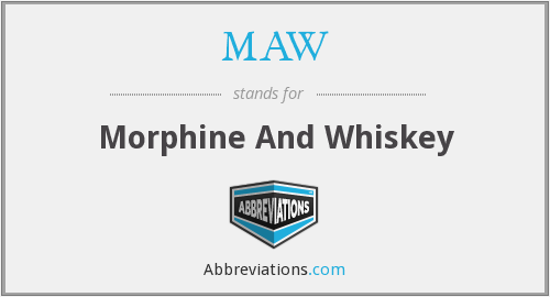 MAW - Morphine And Whiskey