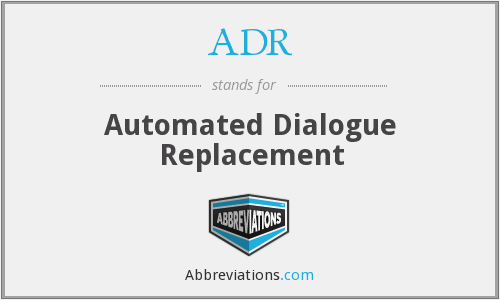 ADR - Automated Dialogue Replacement