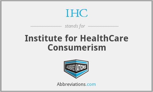 IHC - Institute for HealthCare Consumerism