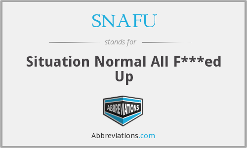 SNAFU - Situation Normal All F***ed Up