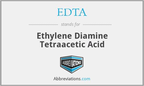 EDTA - Ethylene Diamine Tetraacetic Acid