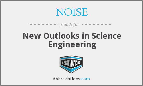 NOISE - New Outlooks in Science Engineering