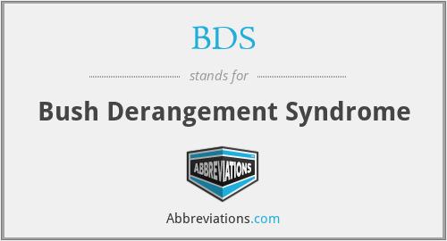 BDS - Bush Derangement Syndrome