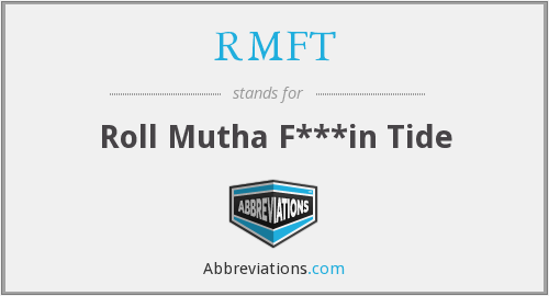 RMFT - Roll Mutha F***in Tide