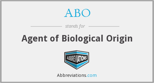 ABO - Agent of Biological Origin