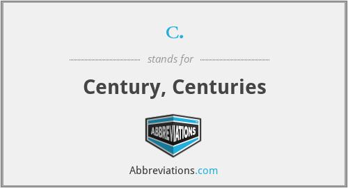 c. - Century, Centuries
