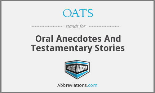 OATS - Oral Anecdotes And Testamentary Stories