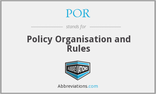 POR - Policy Organisation and Rules