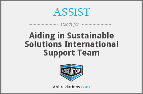 ASSIST - Aiding in Sustainable Solutions International Support Team