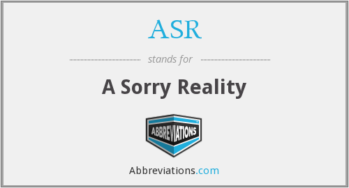 ASR - A Sorry Reality