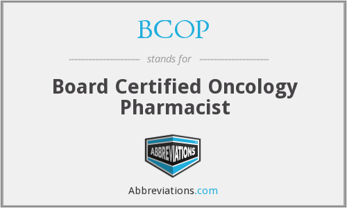 BCOP - Board Certified Oncology Pharmacist