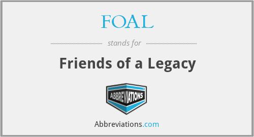 FOAL - Friends of a Legacy
