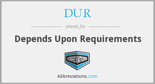 DUR - Depends Upon Requirements