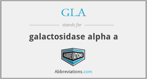 GLA - galactosidase alpha a