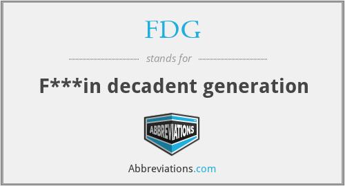 FDG - F***in decadent generation