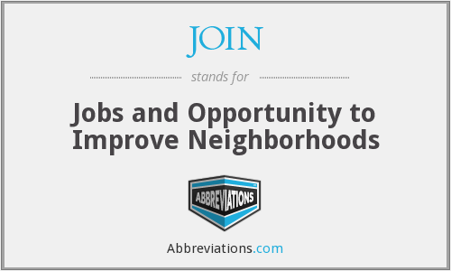 JOIN - Jobs and Opportunity to Improve Neighborhoods