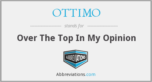 OTTIMO - Over The Top In My Opinion