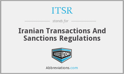 ITSR - Iranian Transactions And Sanctions Regulations
