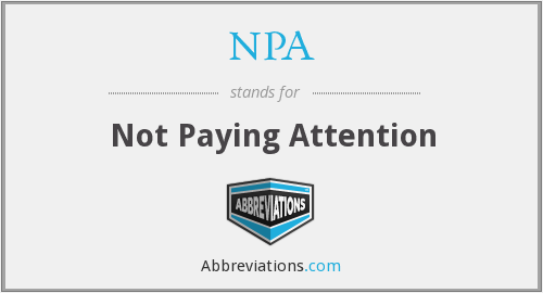 NPA - Not Paying Attention