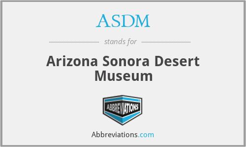 ASDM - Arizona Sonora Desert Museum