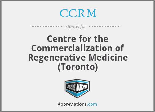 CCRM - Centre for the Commercialization of Regenerative Medicine (Toronto)