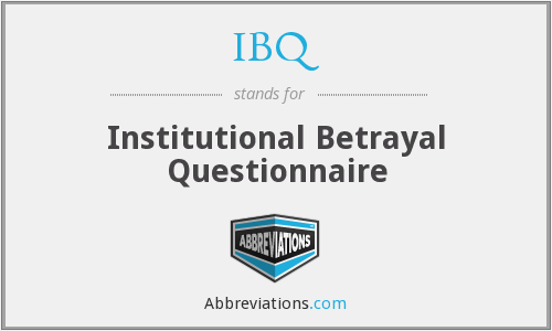 IBQ - Institutional Betrayal Questionnaire
