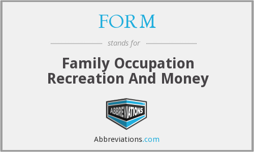 FORM - Family Occupation Recreation And Money