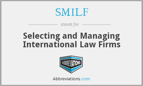 SMILF - Selecting and Managing International Law Firms