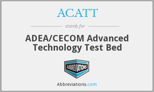ACATT - ADEA/CECOM Advanced Technology Test Bed