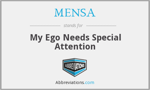 MENSA - My Ego Needs Special Attention