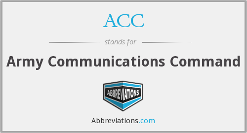 ACC - Army Communications Command (now ISC)