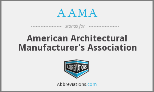 AAMA - American Architectural Manufacturer's Association