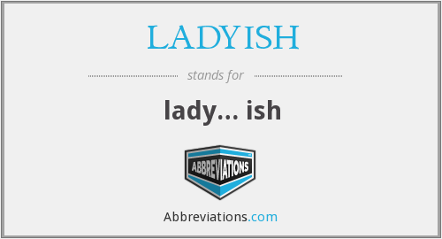 What does LADYISH stand for?