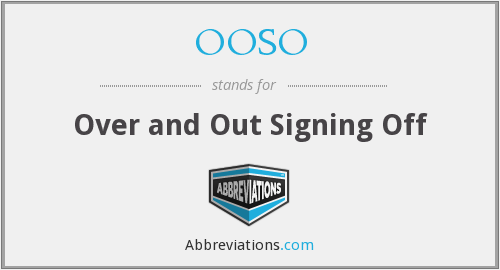 OOSO - Over and Out Signing Off