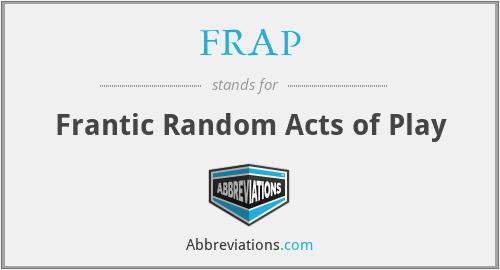 FRAP - Frantic Random Acts of Play
