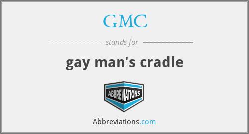 GMC - gay man's cradle