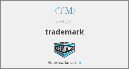 What does (TM) stand for?
