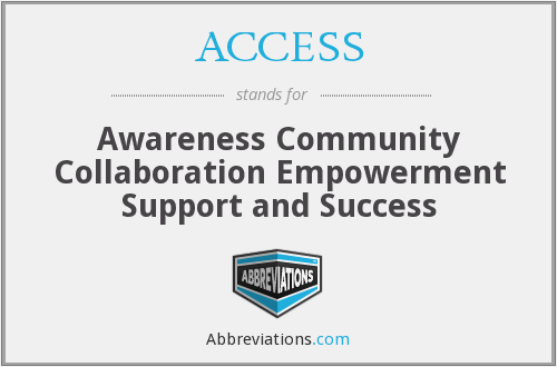 ACCESS - Awareness Community Collaboration Empowerment Support and Success