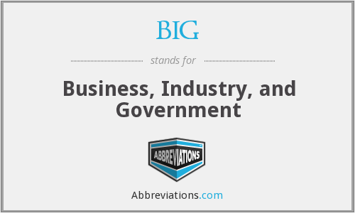 BIG - Business, Industry, and Government
