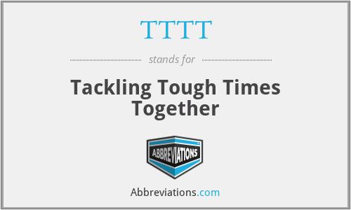 TTTT - Tackling Tough Times Together