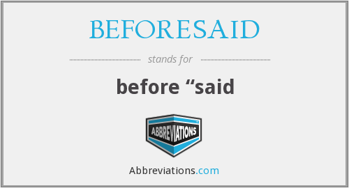 What does BEFORESAID stand for?