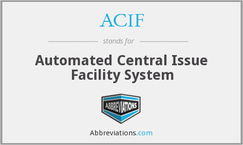 ACIF - Automated Central Issue Facility System