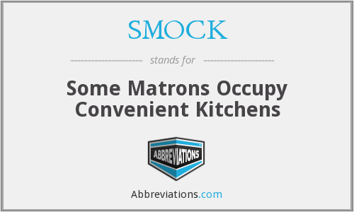 SMOCK - Some Matrons Occupy Convenient Kitchens