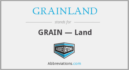 What does GRAINLAND stand for?