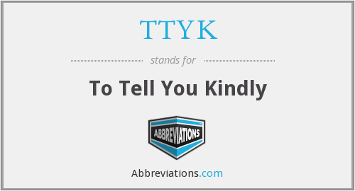 What does TTYK stand for?