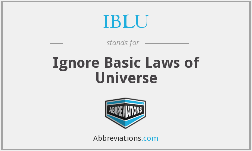 IBLU - Ignore Basic Laws of Universe