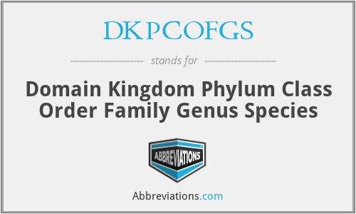 DKPCOFGS - Domain Kingdom Phylum Class Order Family Genus Species