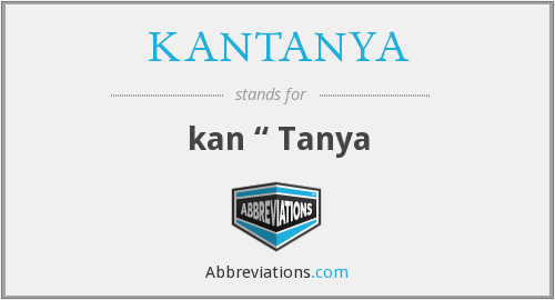 What does KANTANYA stand for?