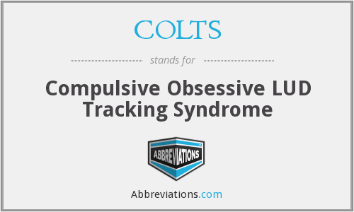 COLTS - Compulsive Obsessive LUD Tracking Syndrome