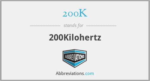 200K - 200Kilohertz